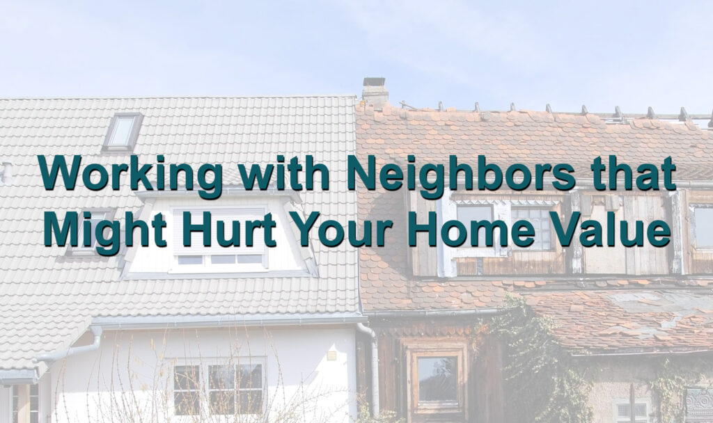 Work with Neighbors that Might Hurt Your Home Value