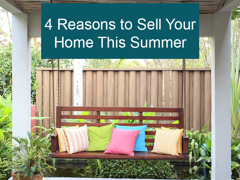 4 Reasons to Sell Your Home This Summer