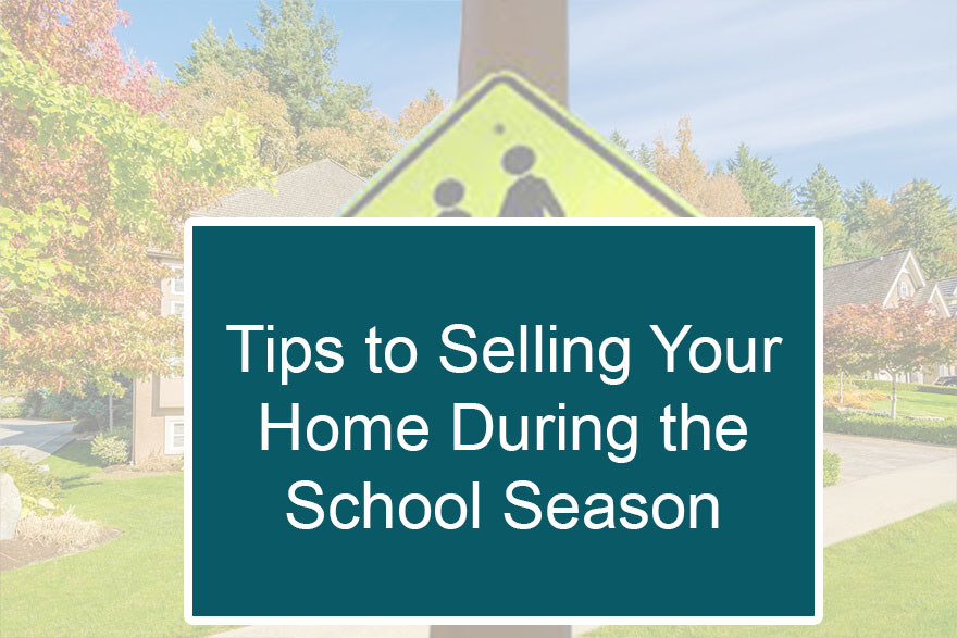 Tips to Selling Your Home During the School Season