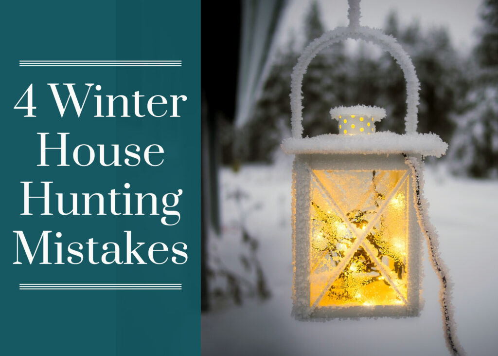 4 Winter House Hunting Mistakes