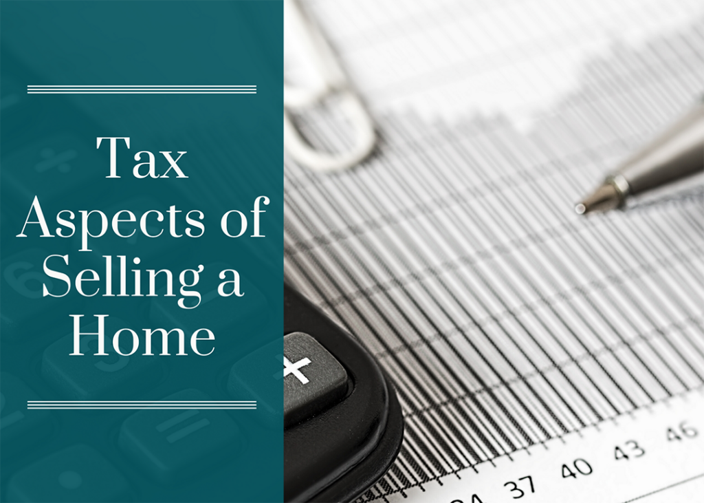 Tax Aspects of Selling a Home
