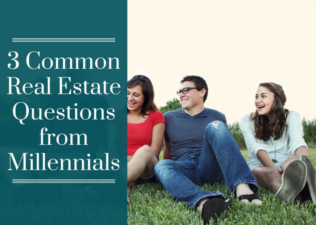 3 Common Real Estate Questions from Millennial Buyers