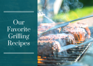 Our Favorite Grilling Recipes