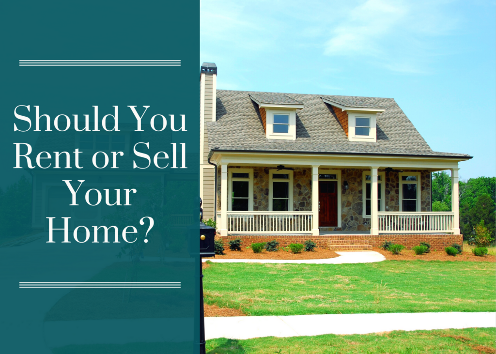 Should You Rent or Sell Your Home?